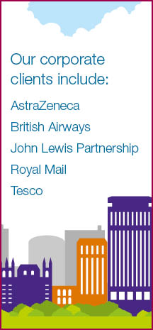 Our corporate clients incluce Astra Zeneca, British Airways, John Lewis Partnership, Royal Mail and Tesco
